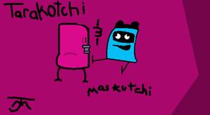 Tarakotchi and Maskutchi