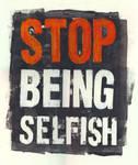 Stop Being Selfish