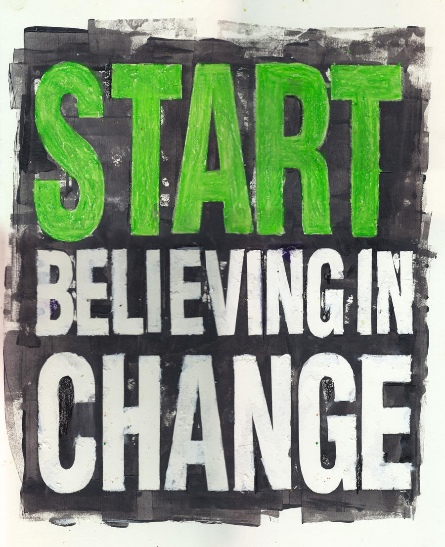 Start Believing In Change by stormystranger