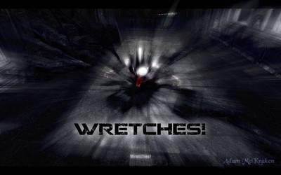 WRETCHEEEESS
