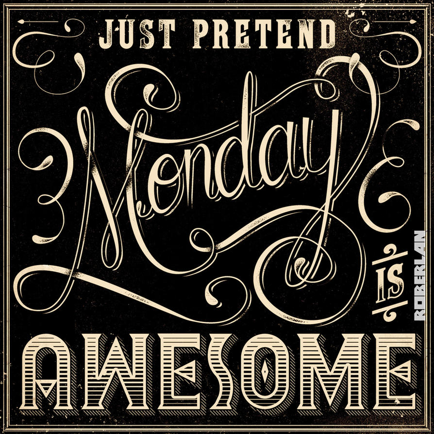 Monday is Awesome by roberlan