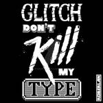 Glitch Dont Kill my Type