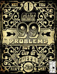 99 problems but coffee