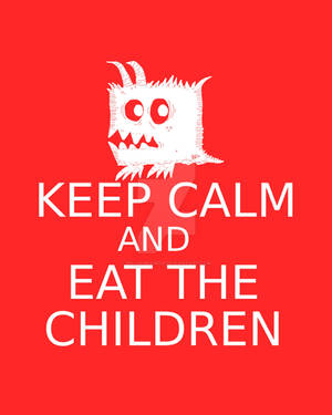 Keep Calm and Eat the Children
