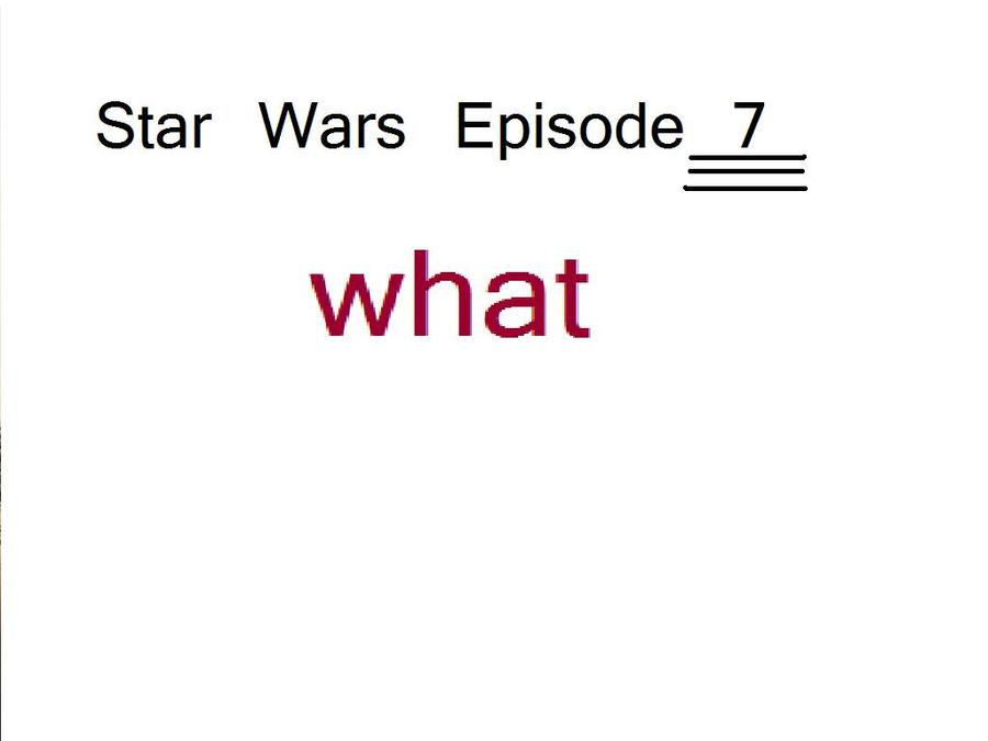 Star Wars Episode 7 for 2015! by malerfique