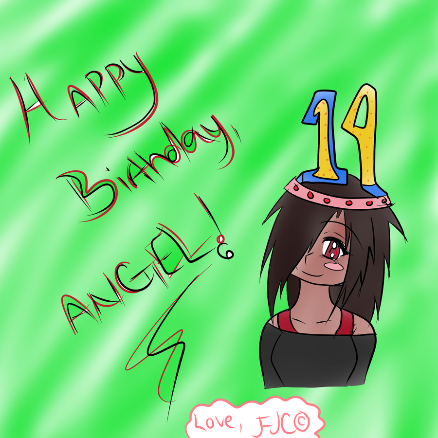 Happy Birthday Angel by LetterFromAThief on DeviantArt