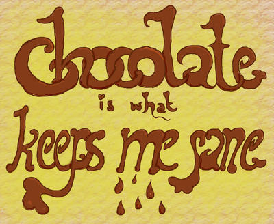 Chocolate Is What Keeps Me Sane by Bonnzai
