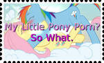 My Little Pony Porn? So What. by TigerFey