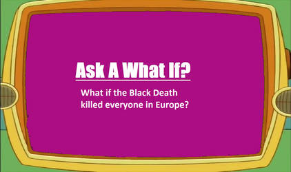 What if the Black Death killed everyone in Europe?