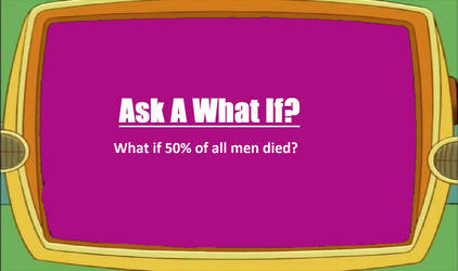 What if 50% of all men died?