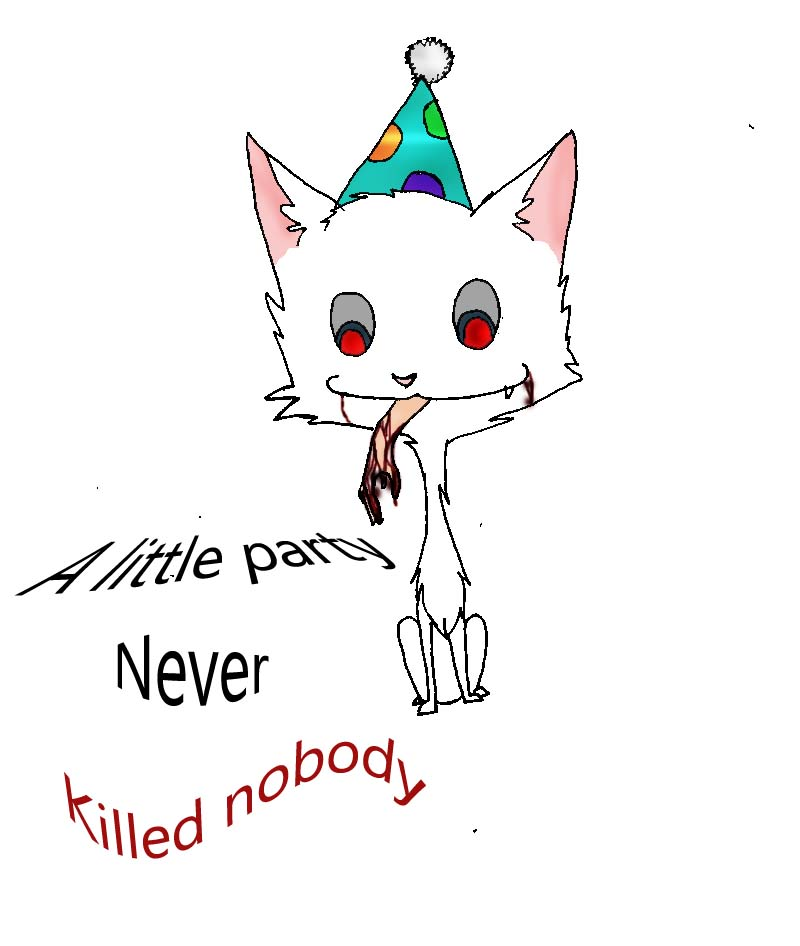 A Little Party Never Killed Nobody by I-WILL-EAT-U