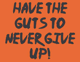 Have the guts to never give up! by TheLastDisneyToon