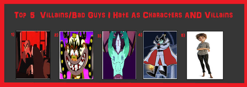 Top 5 Villains I hate as characters and villains