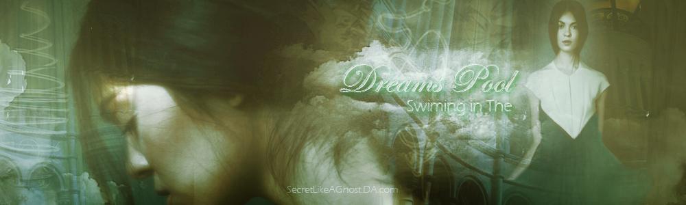 ~Dreams Pool by SecretLikeAGhost