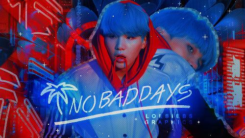 +No bad days.