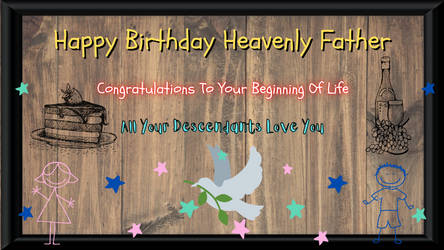 Happy Birthday Heavenly Father (Lord)