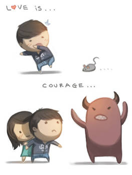 Love is... courage.