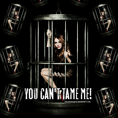You can't tame me by sensationcyrus