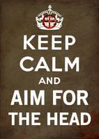 KEEP CALM AND AIM FOR THE HEAD by romancer