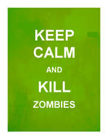 keep calm and kill zombies by romancer