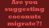 Do Coconuts Migrate? by CrystalRobot