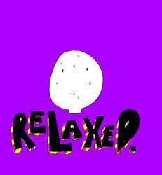 Relax pls