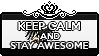 Keep Calm and Stay Awesome by xioccolate