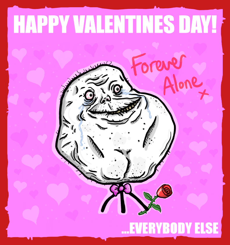 happy valentines day by splapp me do - Forever Alone Valentines Day