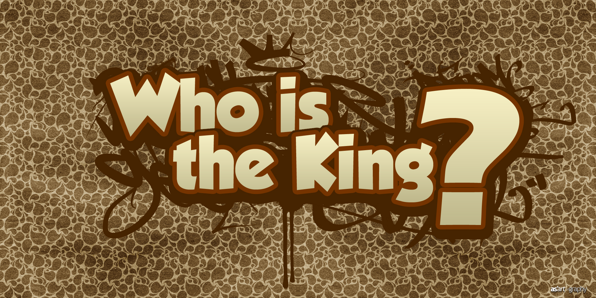 ... Who is the king?as'art -graphy by askinsuak