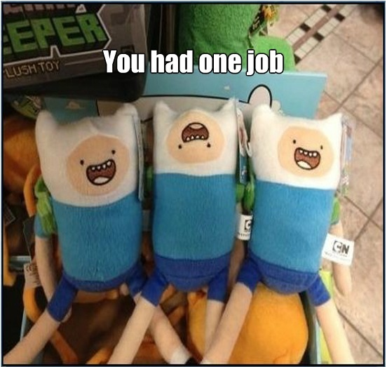 you had one job....One JOB! by yefta03