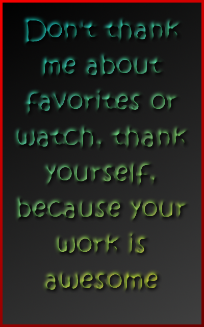 Thank yourself, because your work is awesome by KarBoy2314PL