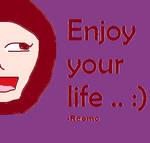 Enjoy your life .. :)