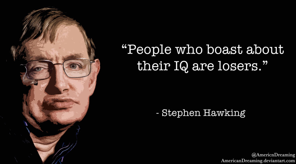 People Think That Computer Science Is The Art Of Geniuses: Stephen Hawking On IQ By AmericanDreaming On DeviantArt