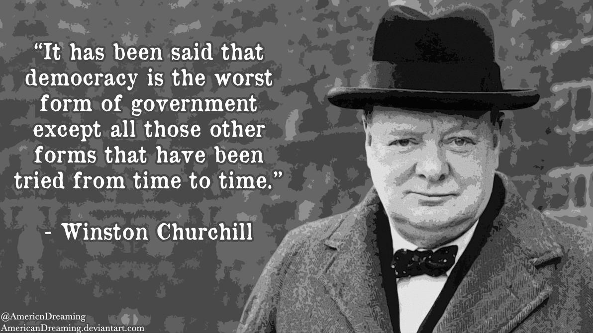 "winston churchill said that democracy was Winston churchill's 5th october 1938, speech to the house of commons  using  wilsonian language, churchill argues ""liberal and democratic"" nations must  defend the  churchill said it was time to claim air superiority and create a  system of."