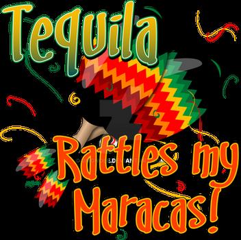 Tequila Rattles my Maracas
