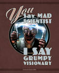 You Say Mad Scientist...