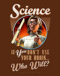 Science: If YOU Don't Use Your Brain... Who Will?