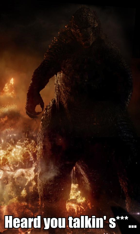 Godzilla Heard You Talkin' S... by Warriorking4ever