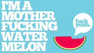 Fuck Yeah I'm a Watermelon