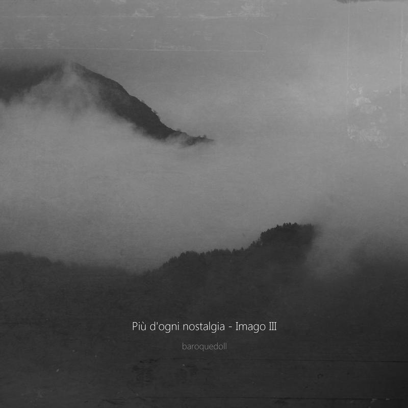 Piu' d'ogni nostalgia - Imago III by baroquedoll