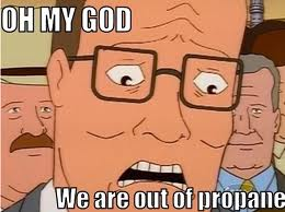 NOT THE PROPANE. Meme by OneWhoGreetedDeath