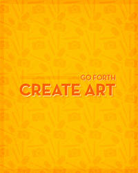 Go Forth, Create Art by fantasy-alive