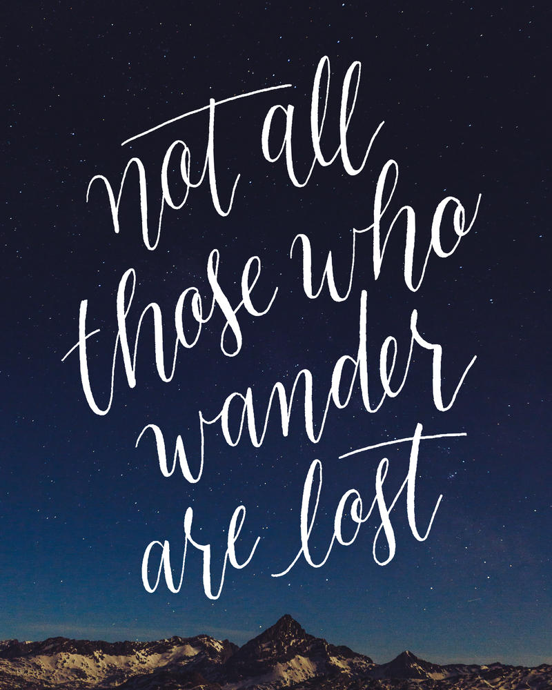 Not All Those Who Wander Are Lost by fantasy-alive