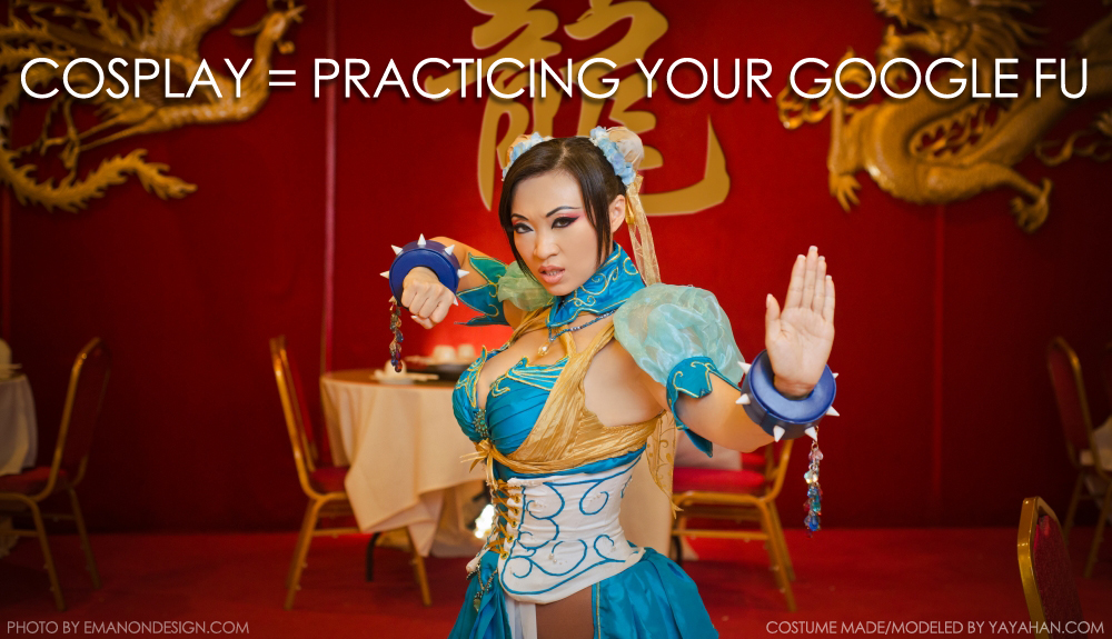 Cosplay = Practicing your Google Fu by yayacosplay