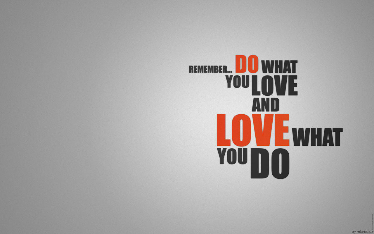 Do What You LOVE by MicroAlex