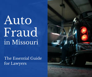 Auto Fraud in Missouri - The Essential Guide for L