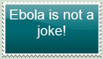 Ebola Is Not A Joke by TechouNoPenki