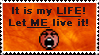 It's my life Let me live it by UsagiAFN