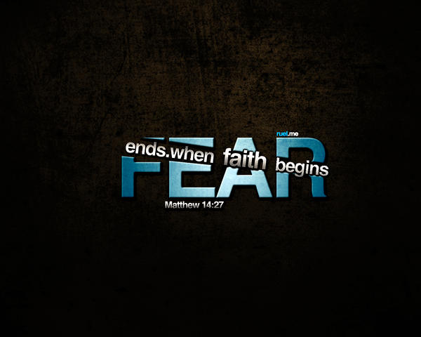 Fear ends when Faith begins by imrui