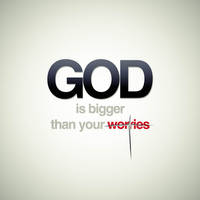 God: bigger than your worries by imrui